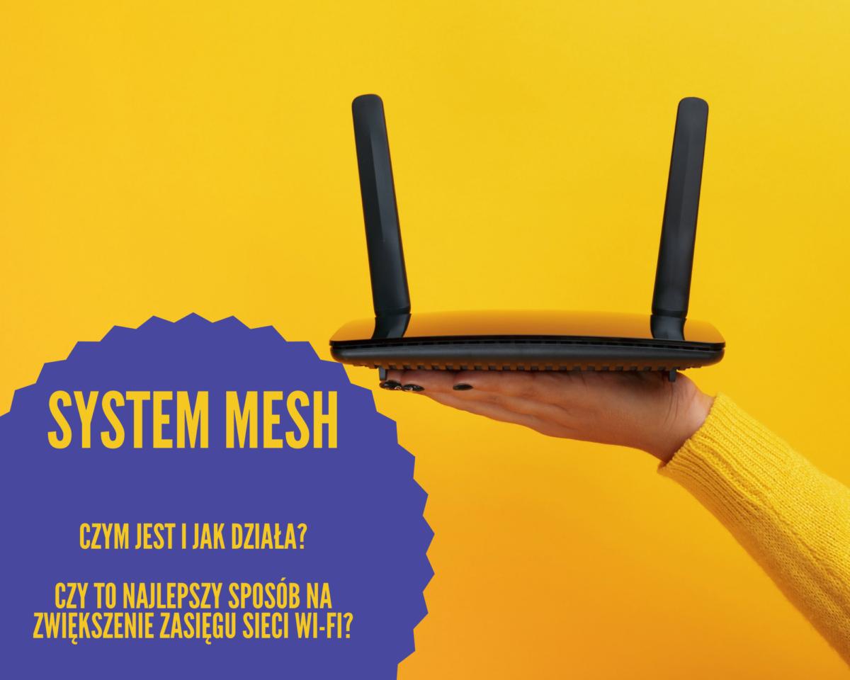 System MESH – jak działa i czy to naprawdę najlepsze rozwiązanie na zwiększenie zasięgu domowego Wi-Fi?