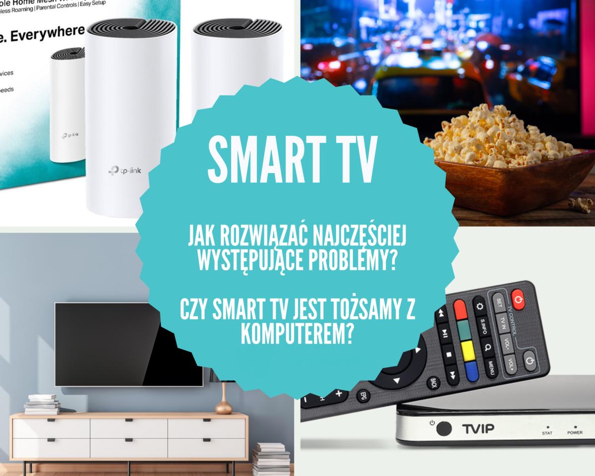 Smart TV – jak rozwiązać najczęściej występujące problemy? I czy Smart TV jest tożsamy z komputerem?